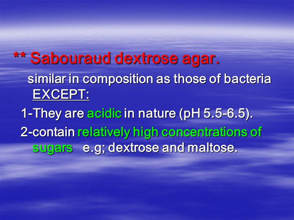 ** Sabouraud dextrose agar. similar in composition as those of bacteria EXCEPT: similar in composition as those of bacteria EXCEPT: 1-They are acidic