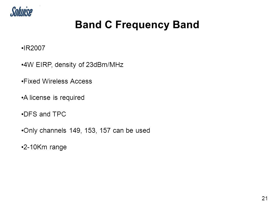 20 Band B Frequency Band IR2006 1W EIRP Fixed or Mobile Wireless Access License free DFS and TPC 11 non-overlapping channels 1-5Km range
