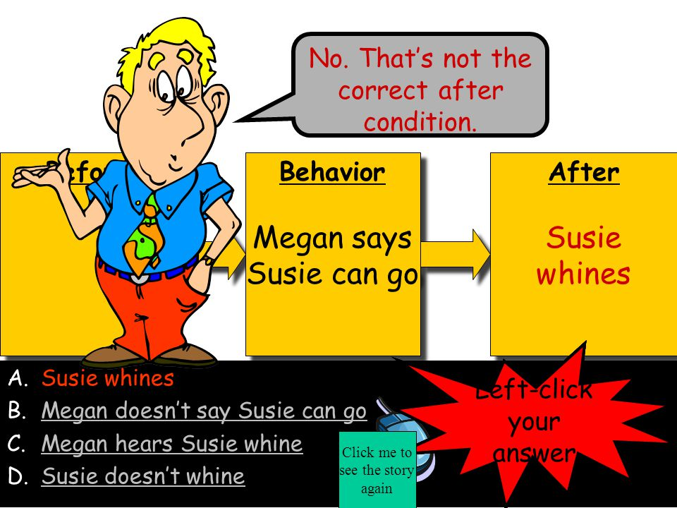 Even if Megan said Susie can't go, Susie kept whining until Megan said Susie can go.