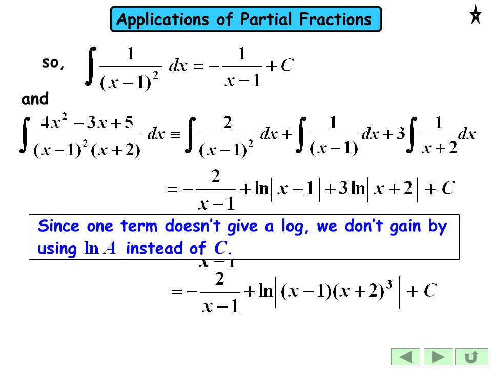 Applications of Partial Fractions so, and Since one term doesn't give a log, we don't gain by using instead of C.