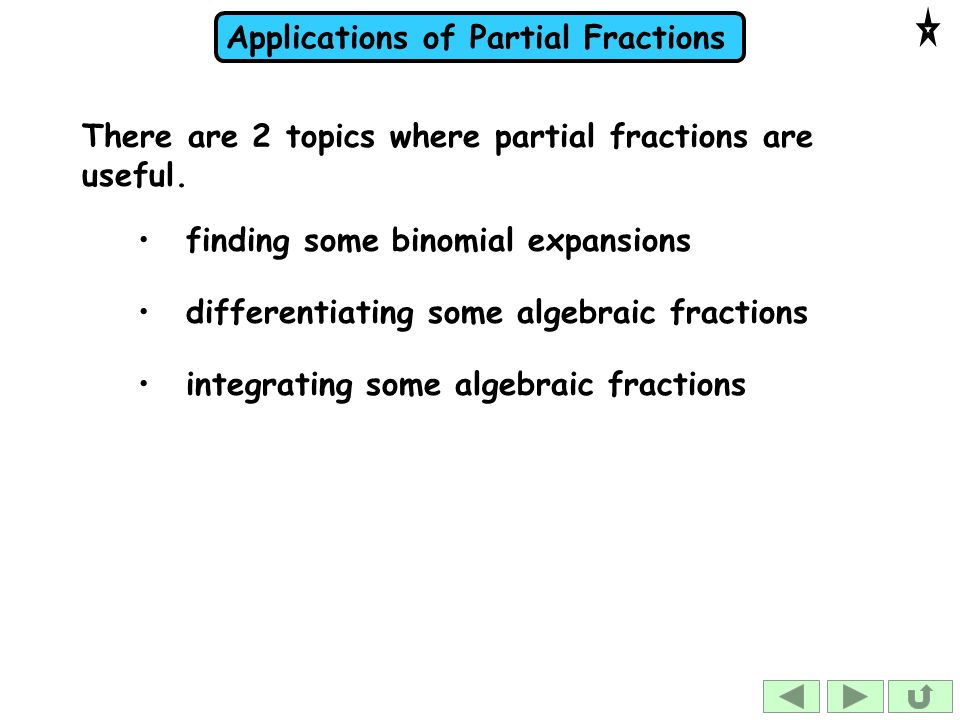 Applications of Partial Fractions There are 2 topics where partial fractions are useful.