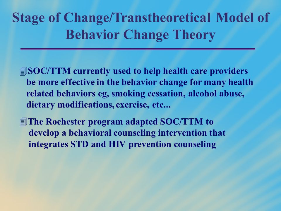  SOC/TTM currently used to help health care providers be more effective in the behavior change for many health related behaviors eg, smoking cessatio