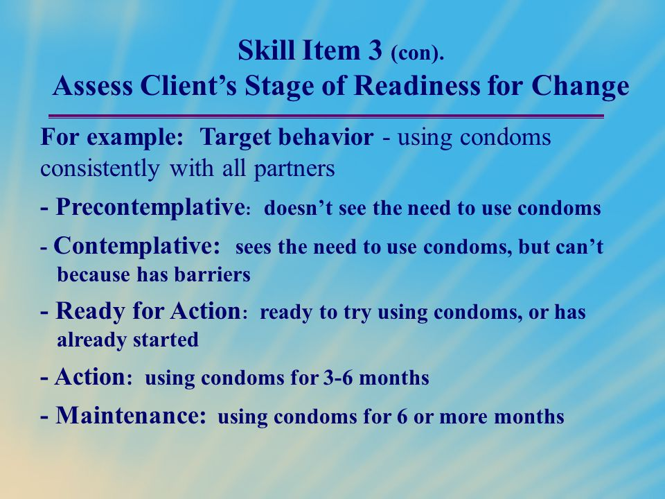 Skill Item 3 (con). Assess Client's Stage of Readiness for Change For example: Target behavior - using condoms consistently with all partners - Precon