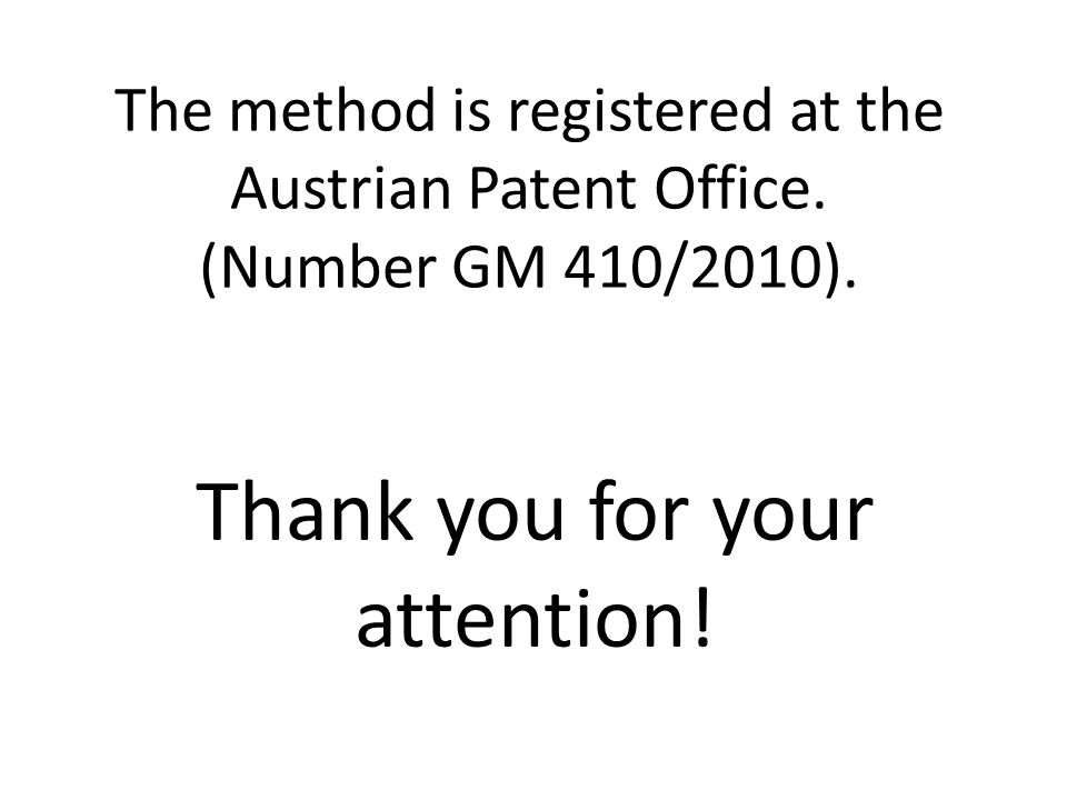 Thank you for your attention. The method is registered at the Austrian Patent Office.