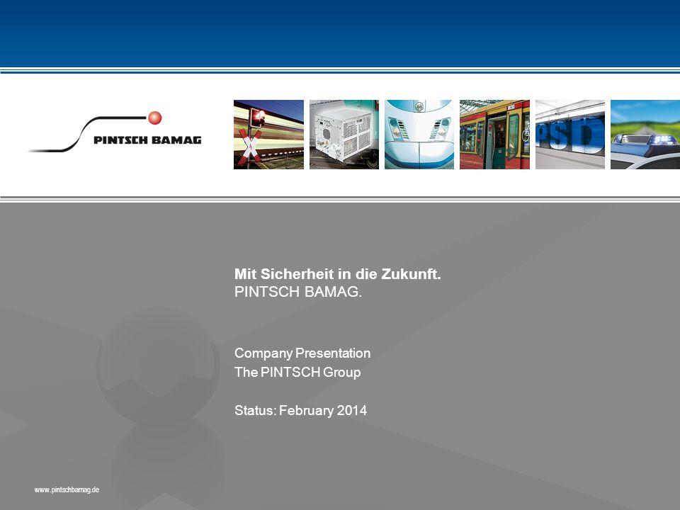 Mit Sicherheit in die Zukunft. PINTSCH BAMAG. www.pintschbamag.de Company Presentation The PINTSCH Group Status: February 2014