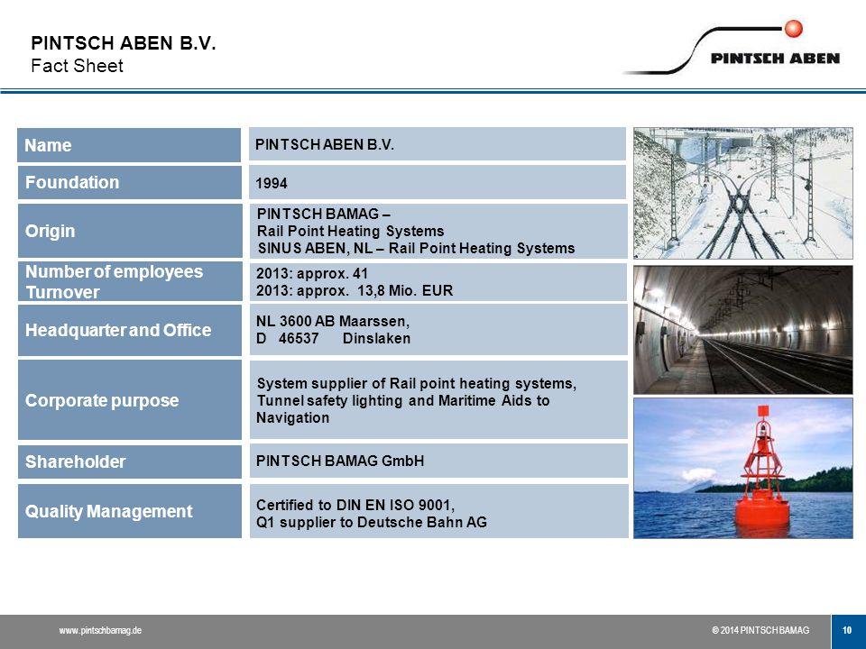 10 www.pintschbamag.de© 2014 PINTSCH BAMAG PINTSCH ABEN B.V. Fact Sheet Name Foundation Shareholder Origin Headquarter and Office Corporate purpose Qu