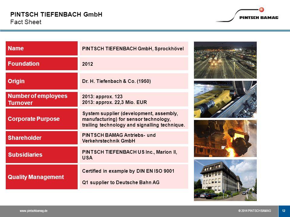 12 www.pintschbamag.de© 2014 PINTSCH BAMAG PINTSCH TIEFENBACH GmbH Fact Sheet Name Foundation Origin Shareholder Number of employees Turnover Corporat