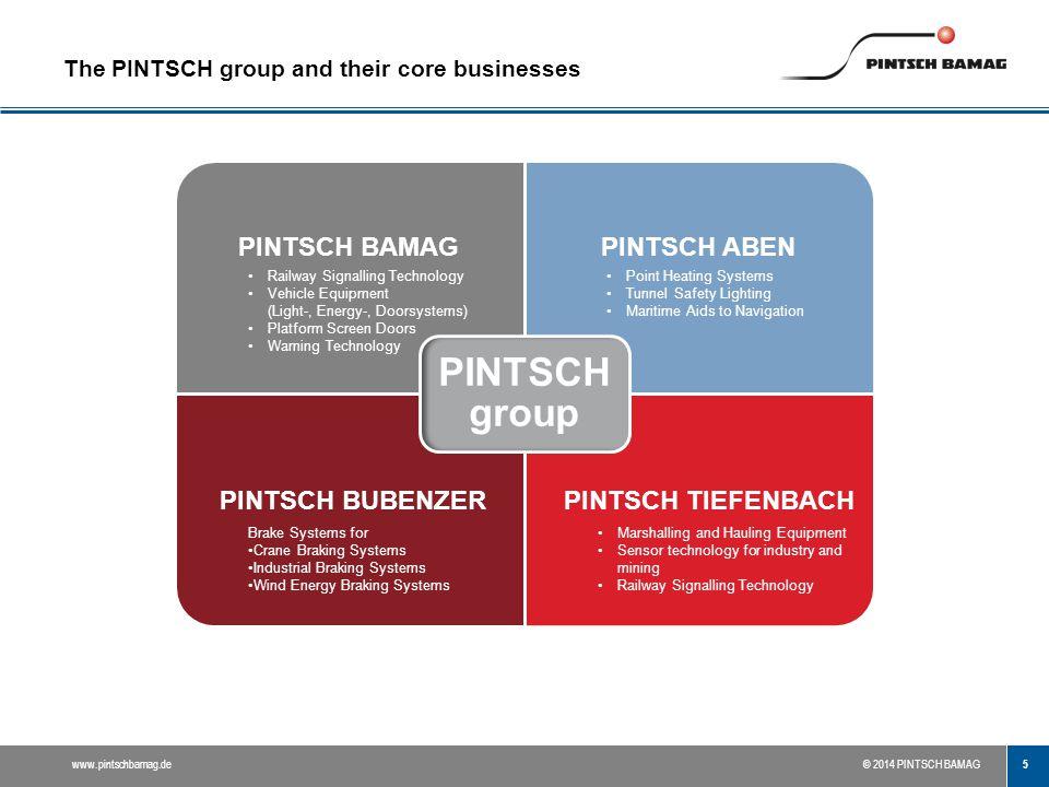 5 www.pintschbamag.de© 2014 PINTSCH BAMAG The PINTSCH group and their core businesses PINTSCH BAMAGPINTSCH ABEN PINTSCH BUBENZER PINTSCH TIEFENBACH PI