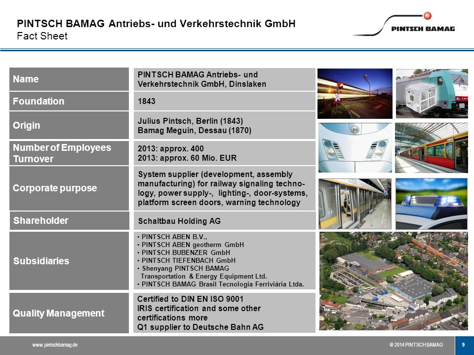 9 www.pintschbamag.de© 2014 PINTSCH BAMAG PINTSCH BAMAG Antriebs- und Verkehrstechnik GmbH Fact Sheet Name Foundation Origin Shareholder Number of Emp