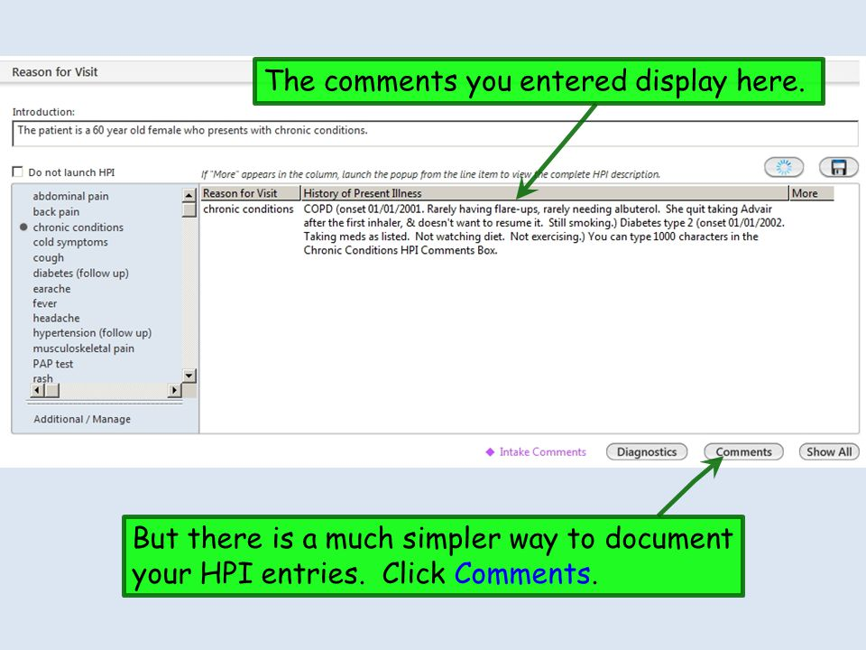 The comments you entered display here. But there is a much simpler way to document your HPI entries. Click Comments.