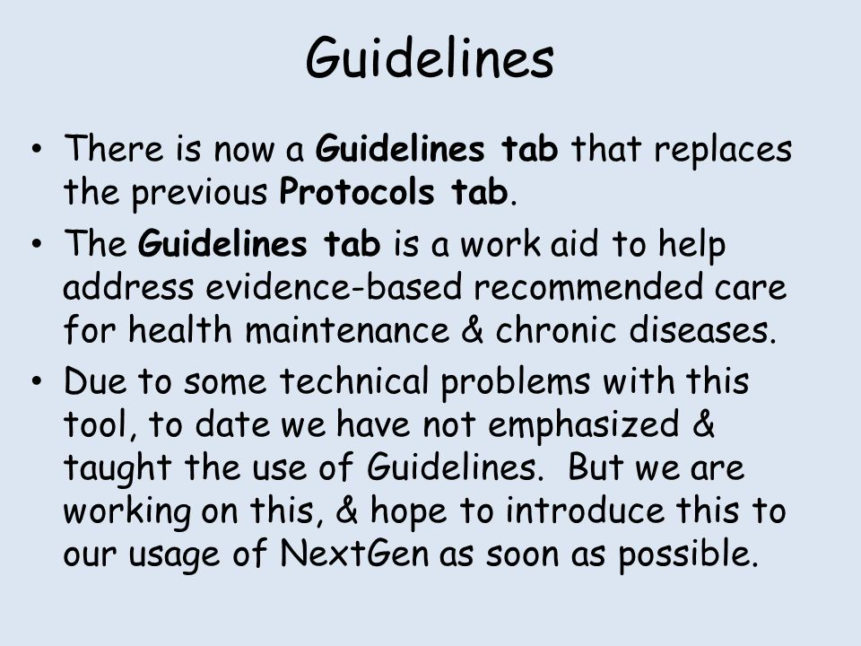 Guidelines There is now a Guidelines tab that replaces the previous Protocols tab. The Guidelines tab is a work aid to help address evidence-based rec
