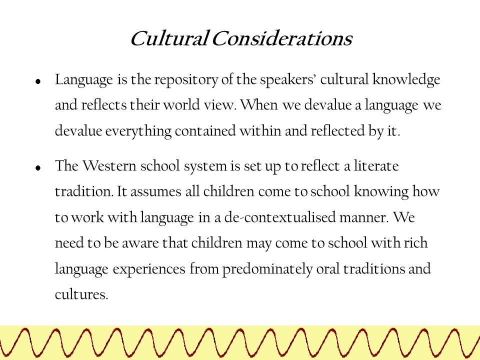 Language is the repository of the speakers' cultural knowledge and reflects their world view. When we devalue a language we devalue everything contain