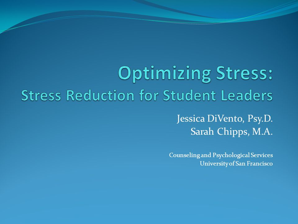 Jessica DiVento, Psy.D. Sarah Chipps, M.A. Counseling and Psychological Services University of San Francisco