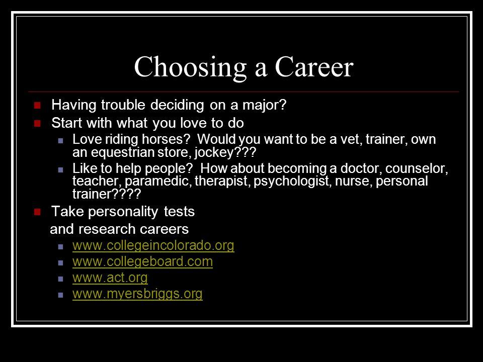 Choosing a Career Having trouble deciding on a major.