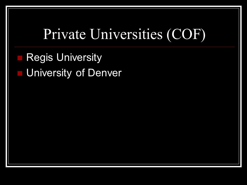 Private Universities (COF) Regis University University of Denver