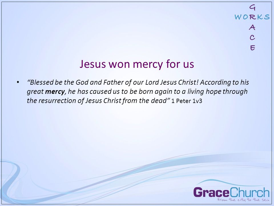 Jesus won mercy for us Blessed be the God and Father of our Lord Jesus Christ.