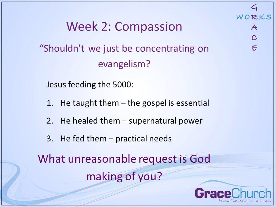 Week 2: Compassion Shouldn't we just be concentrating on evangelism.