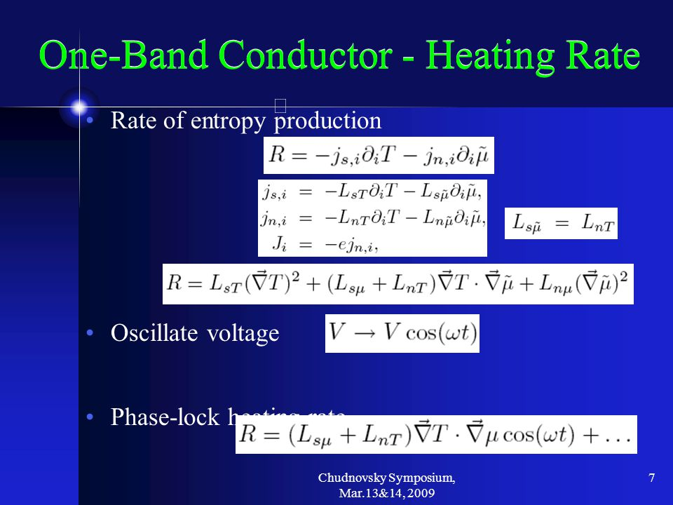 Chudnovsky Symposium, Mar.13&14, 2009 7 One-Band Conductor - Heating Rate Rate of entropy production Oscillate voltage Phase-lock heating rate