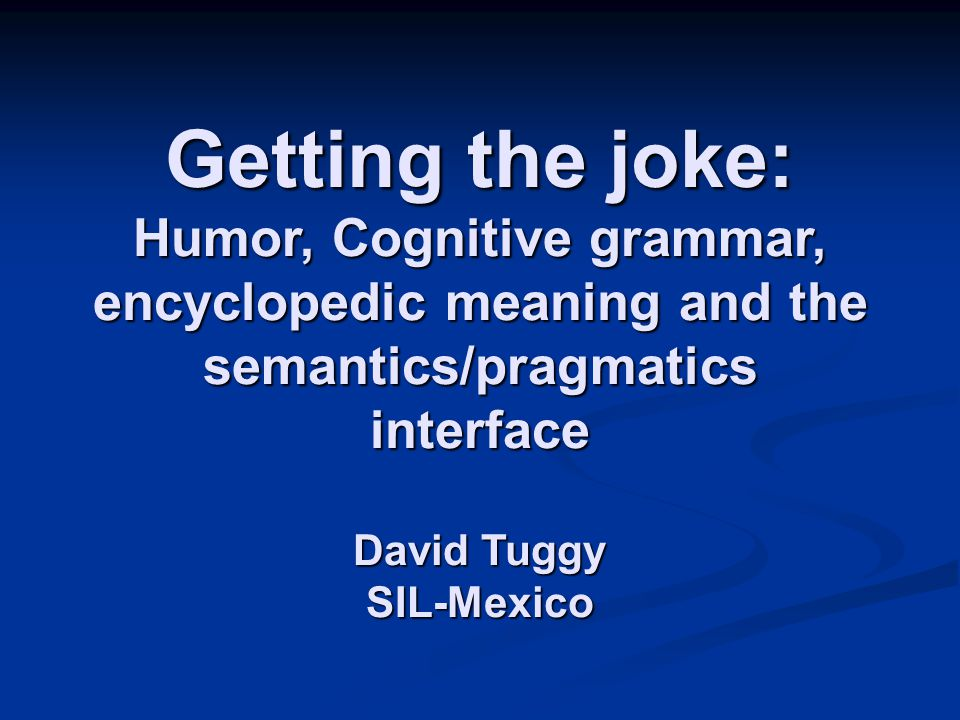 Language and Culture-bound humor Much meaning-based humor is still language- and/or culture-bound.