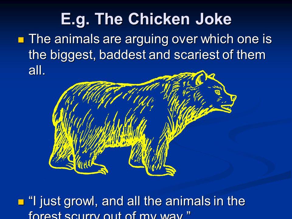 The Chicken Joke I roar, and the whole savannah trembles with fear. I roar, and the whole savannah trembles with fear.