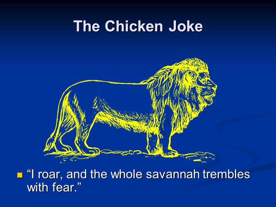 The Chicken Joke Ha, that's nothing.