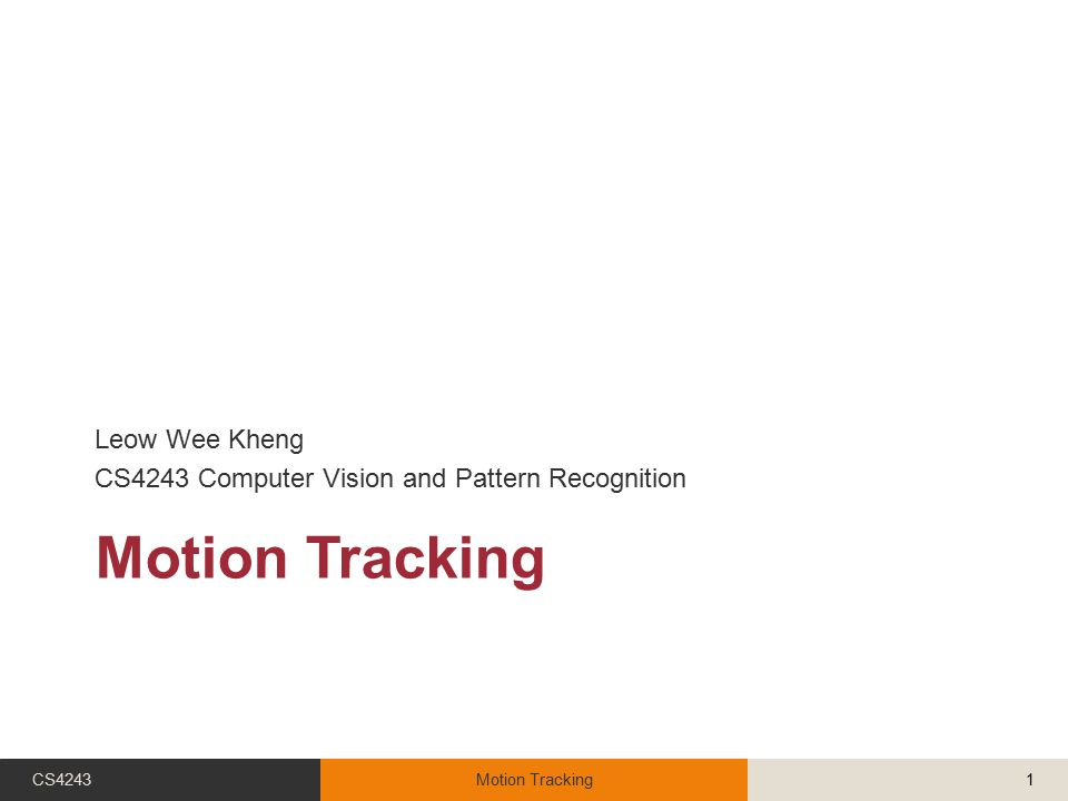 Motion Tracking Leow Wee Kheng CS4243 Computer Vision and Pattern Recognition CS4243Motion Tracking1