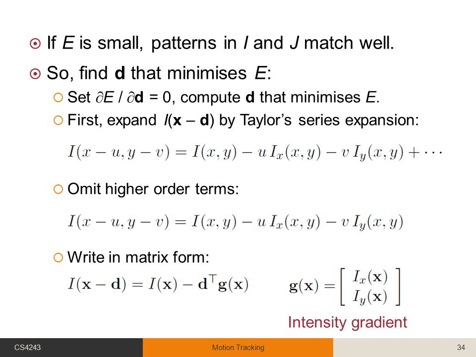  If E is small, patterns in I and J match well.  So, find d that minimises E:  Set  E /  d = 0, compute d that minimises E.  First, expand I(x –