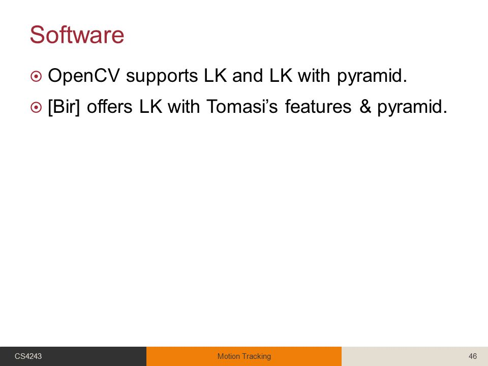Software  OpenCV supports LK and LK with pyramid.  [Bir] offers LK with Tomasi's features & pyramid. CS4243Motion Tracking46