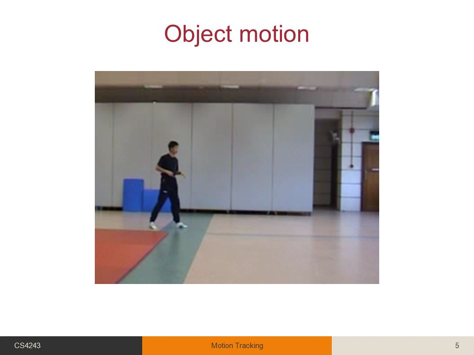 Object motion CS4243Motion Tracking5