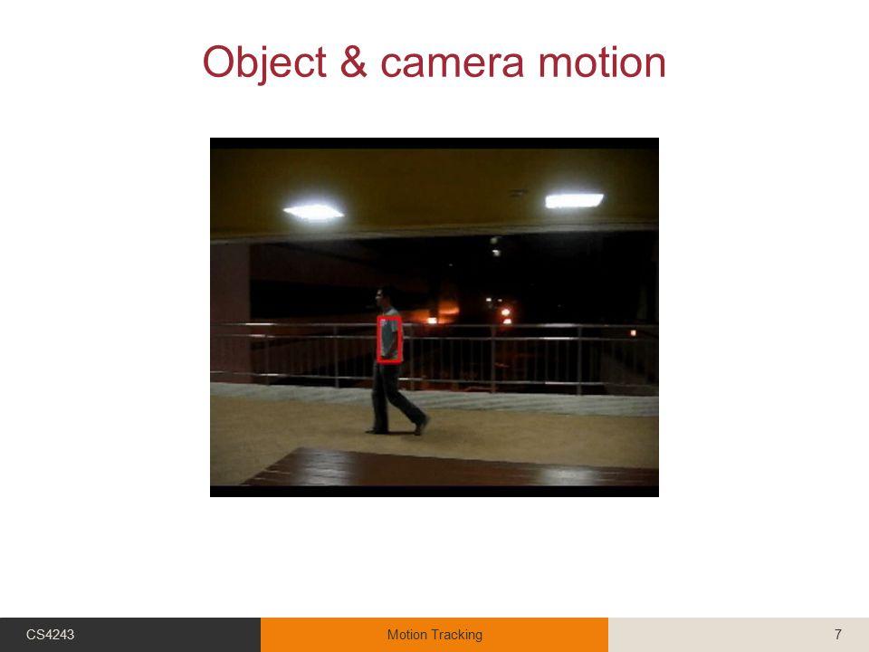 Object & camera motion CS4243Motion Tracking7