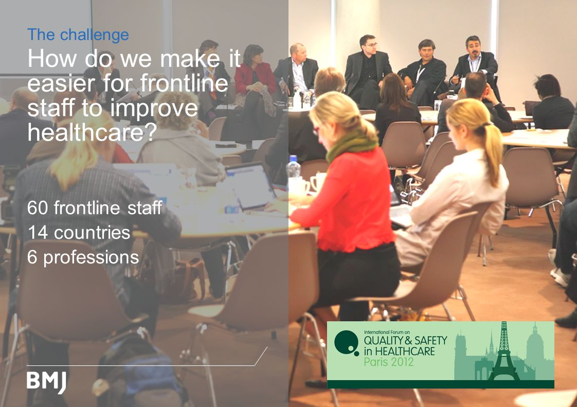 The challenge How do we make it easier for frontline staff to improve healthcare.