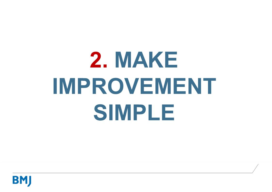 2. MAKE IMPROVEMENT SIMPLE