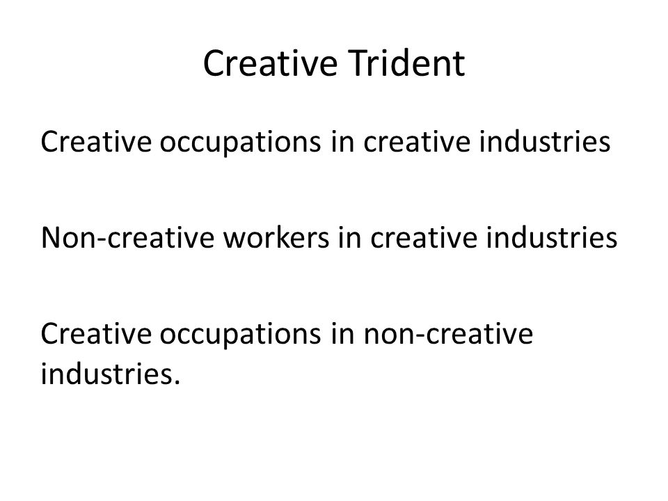 Creative Trident Creative occupations in creative industries Non-creative workers in creative industries Creative occupations in non-creative industri