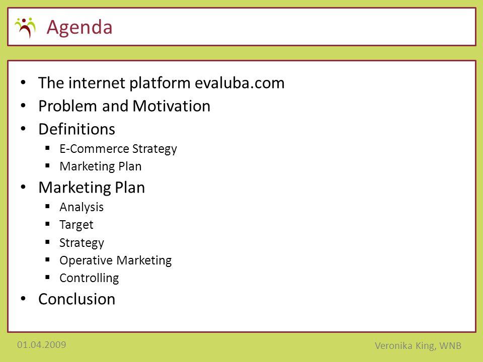 01.04.2009 Veronika King, WNB Agenda The internet platform evaluba.com Problem and Motivation Definitions  E-Commerce Strategy  Marketing Plan Marke