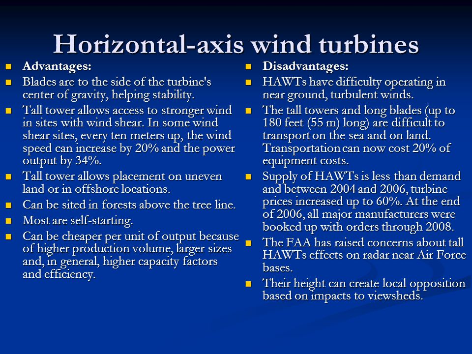 Horizontal-axis wind turbines Advantages: Blades are to the side of the turbine's center of gravity, helping stability. Tall tower allows access to st