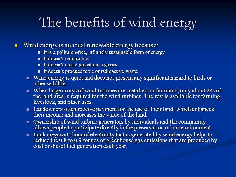 The benefits of wind energy Wind energy is an ideal renewable energy because: Wind energy is an ideal renewable energy because: It is a pollution-free