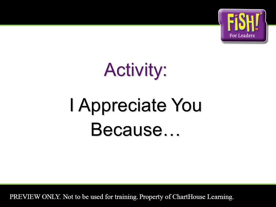 Activity: I Appreciate You Because… PREVIEW ONLY. Not to be used for training.