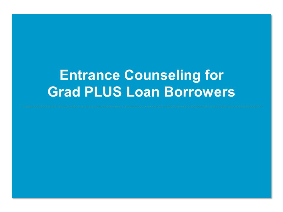 Entrance Counseling for Grad PLUS Loan Borrowers