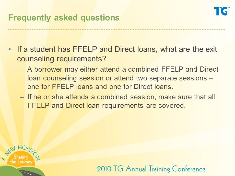 Frequently asked questions If a student has FFELP and Direct loans, what are the exit counseling requirements.