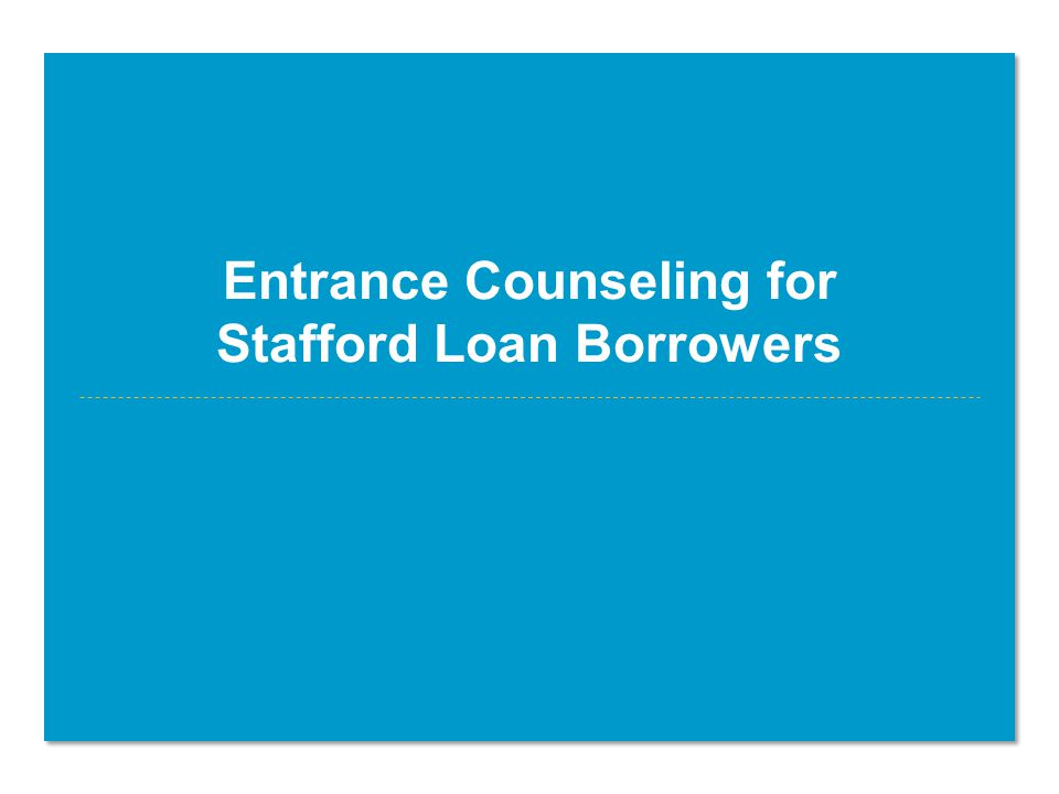 Entrance Counseling for Stafford Loan Borrowers