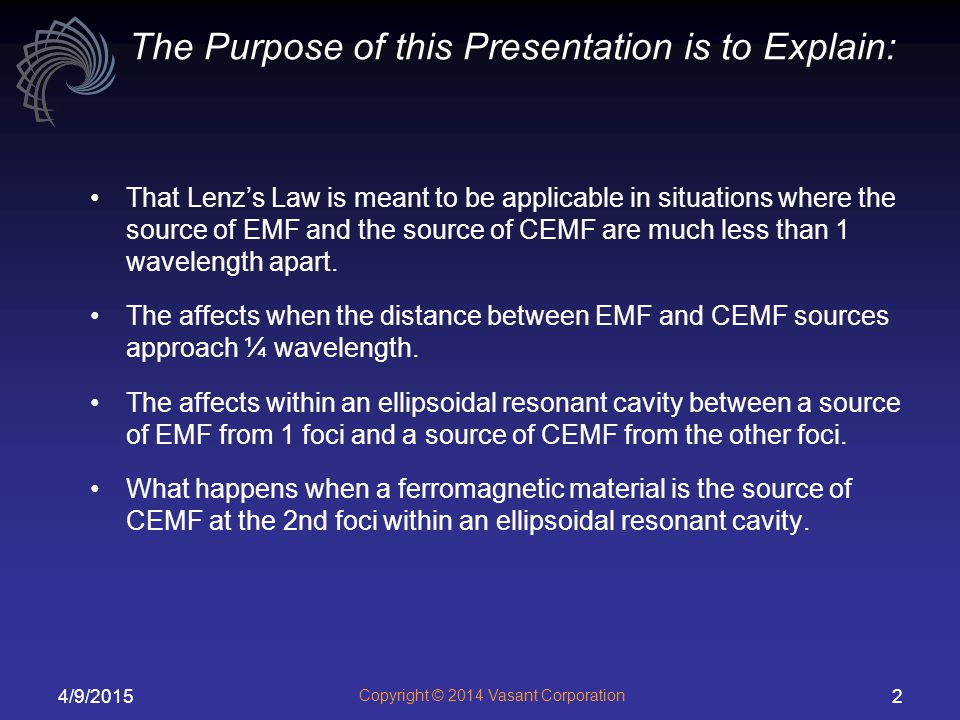 4/9/2015 Copyright © 2014 Vasant Corporation 2 The Purpose of this Presentation is to Explain: That Lenz's Law is meant to be applicable in situations where the source of EMF and the source of CEMF are much less than 1 wavelength apart.