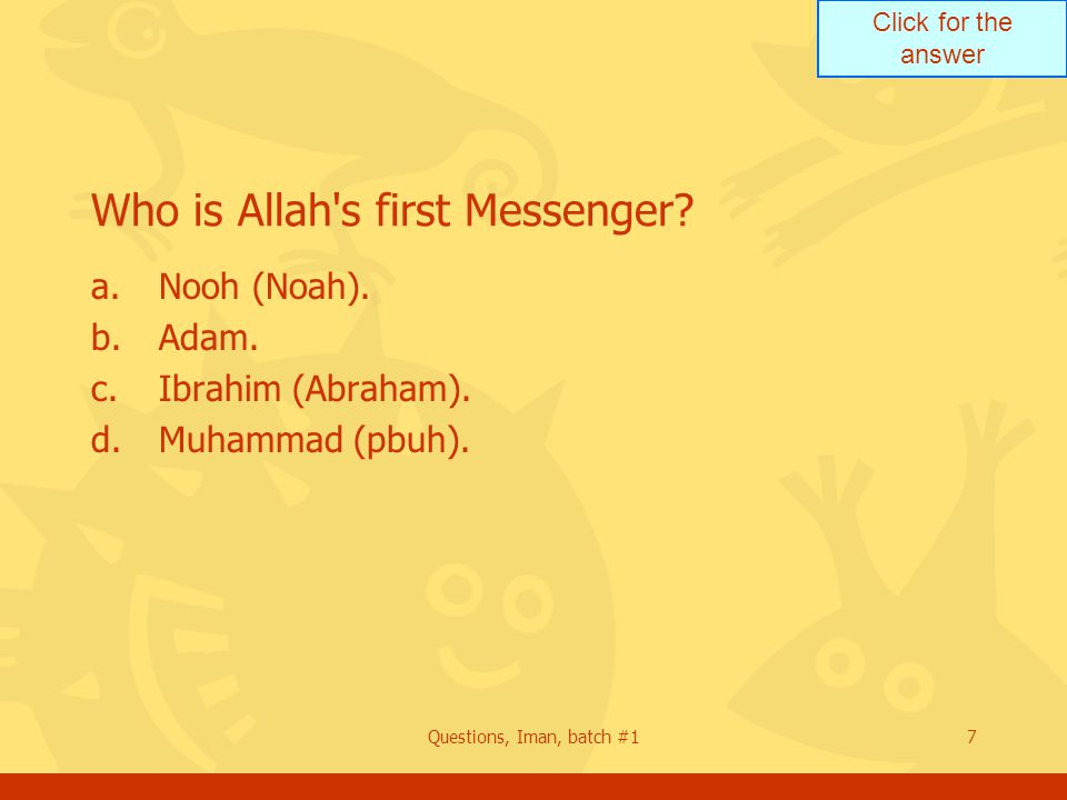 Click for the answer Questions, Iman, batch #17 Who is Allah s first Messenger.