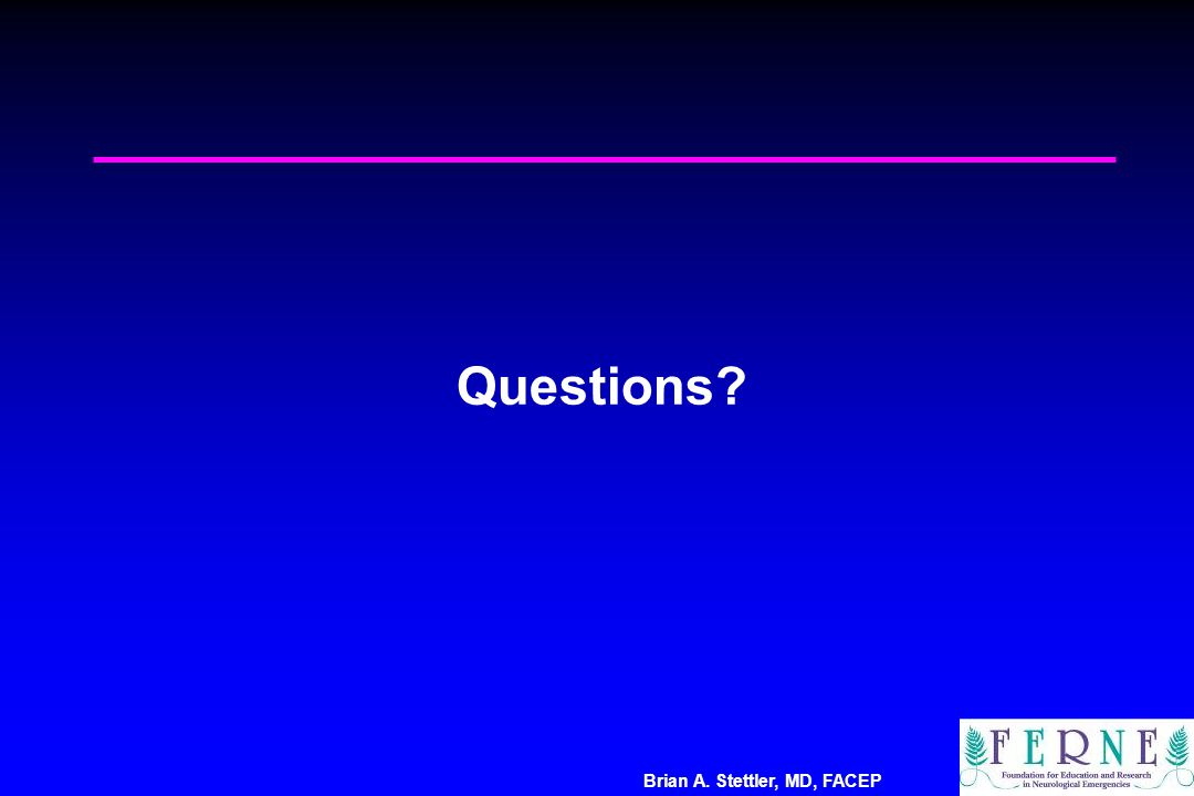 Brian A. Stettler, MD, FACEP Questions?