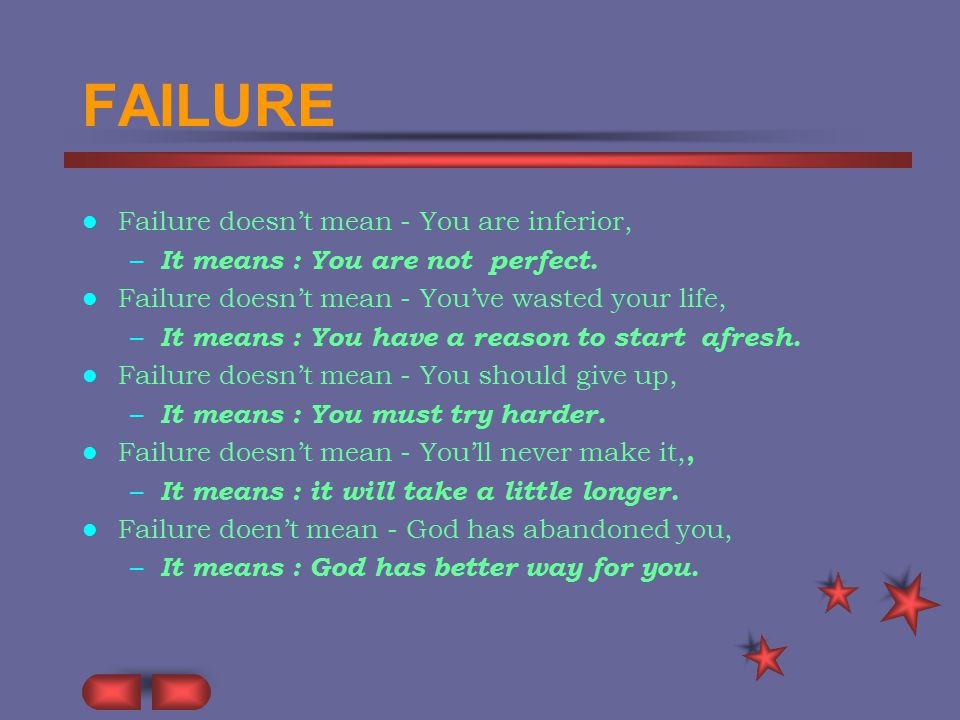 FAILURE Failure doesn't mean - You are inferior, – It means : You are not perfect.