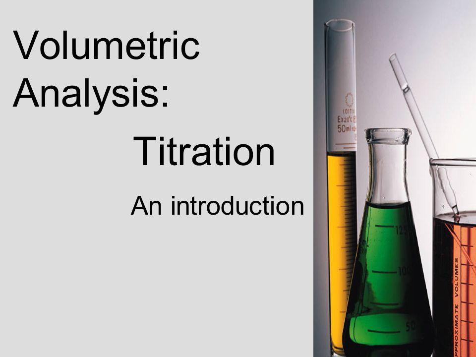 Volumetric Analysis: Titration An introduction