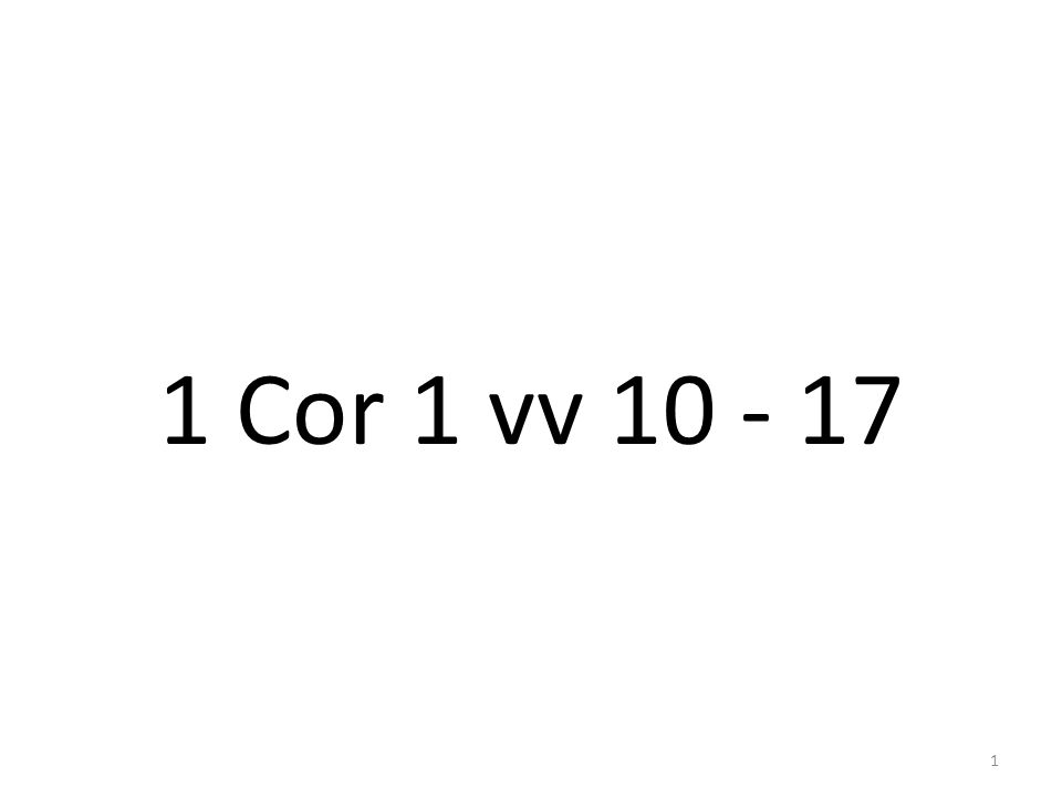 1 Cor 1 vv 10 - 17 1