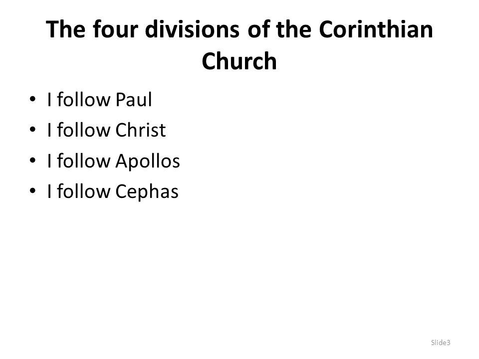 The four divisions of the Corinthian Church I follow Paul I follow Christ I follow Apollos I follow Cephas Slide3