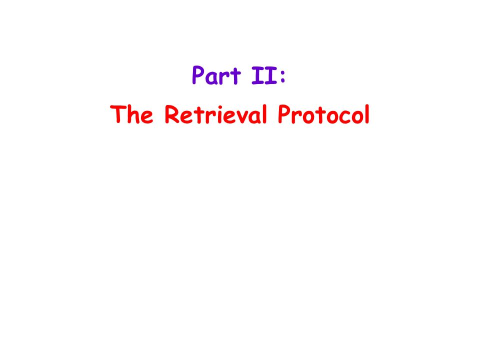 Part II: The Retrieval Protocol