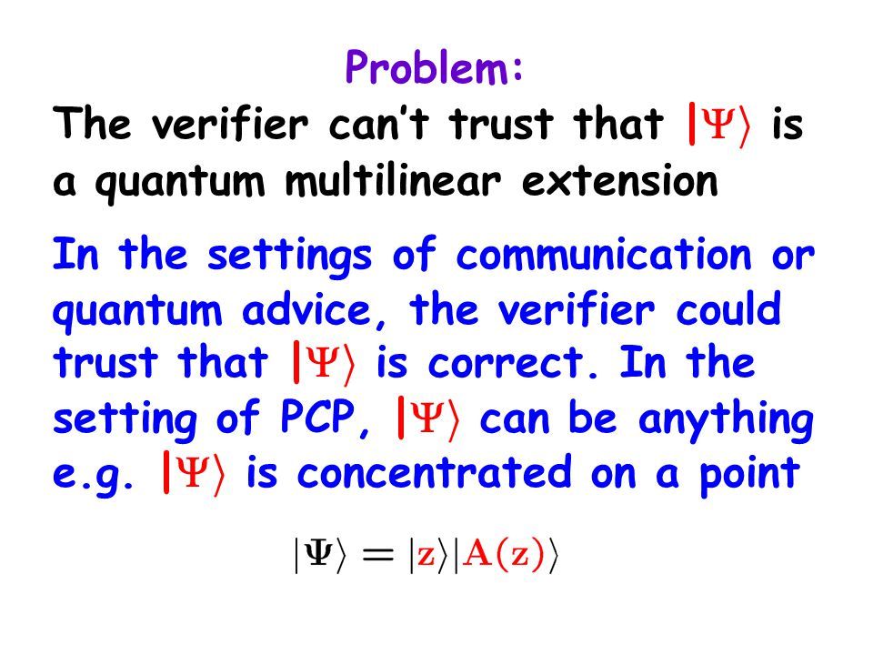Problem: The verifier can't trust that |  i is a quantum multilinear extension In the settings of communication or quantum advice, the verifier could trust that |  i is correct.