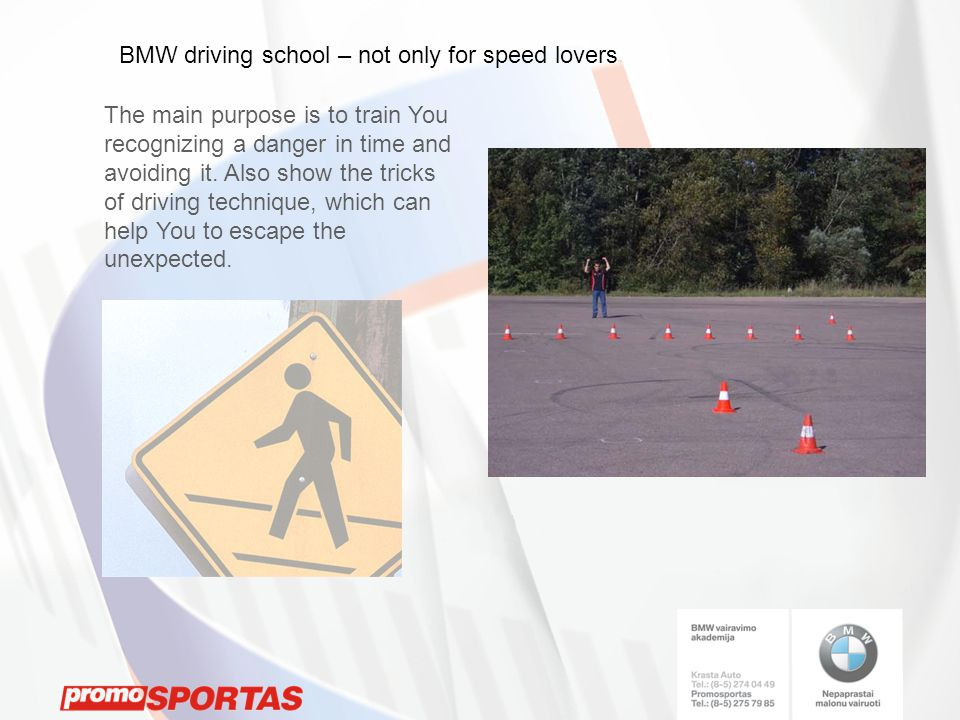 BMW driving school – not only for speed lovers The main purpose is to train You recognizing a danger in time and avoiding it.